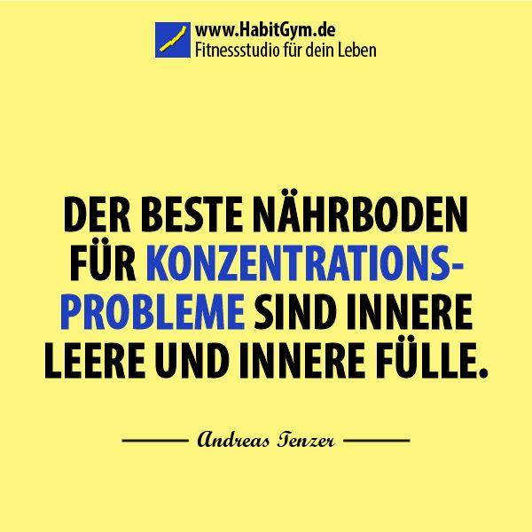 Zitat Fokus und Konzentration – Andreas Tenzer- Der beste Nährboden für Konzentrationsprobleme sind innere Leere und innere Fülle