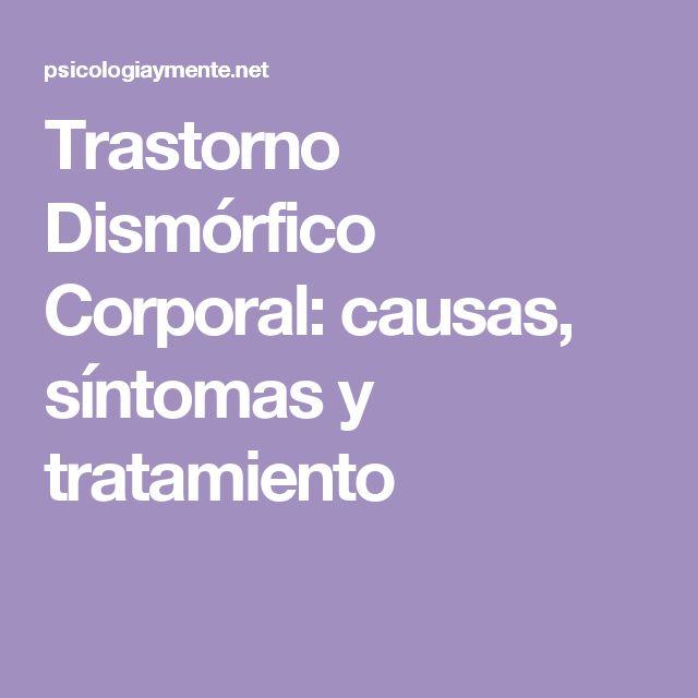 Trastorno Dismórfico Corporal: causas, síntomas y tratamiento