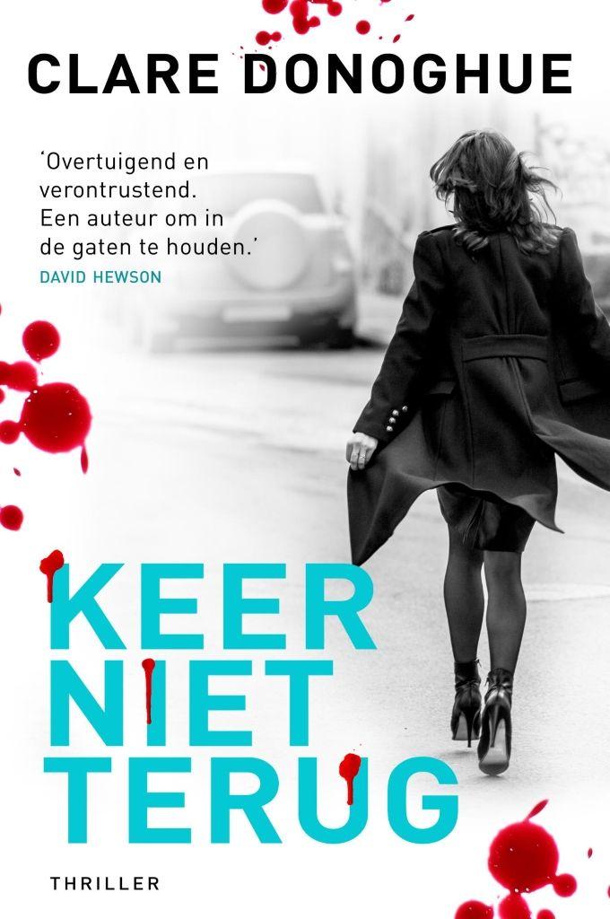 Keer niet terug | Clare Donoghue: Clare Donoghue is de auteur van 'Kijk niet om'. Haar nieuwe thriller 'Keer niet terug' heeft opnieuw…