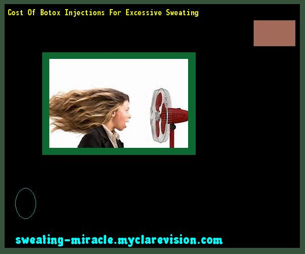 Cost Of Botox Injections For Excessive Sweating 214150 - Your Body to Stop Excessive Sweating In 48 Hours - Guaranteed!