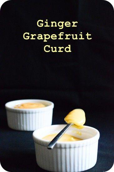 Ginger Grapefruit Curd - Yums! | v a n i l l y n | Pinterest