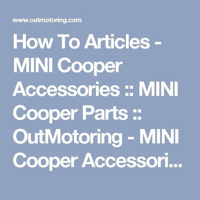 How To Articles - MINI Cooper Accessories :: MINI Cooper Parts :: OutMotoring - MINI Cooper Accessories + MINI Cooper Parts