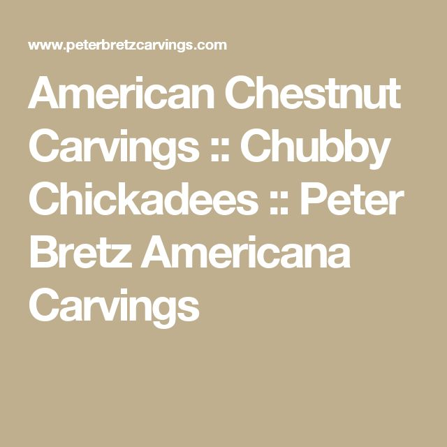 American Chestnut Carvings :: Chubby Chickadees :: Peter Bretz Americana Carvings