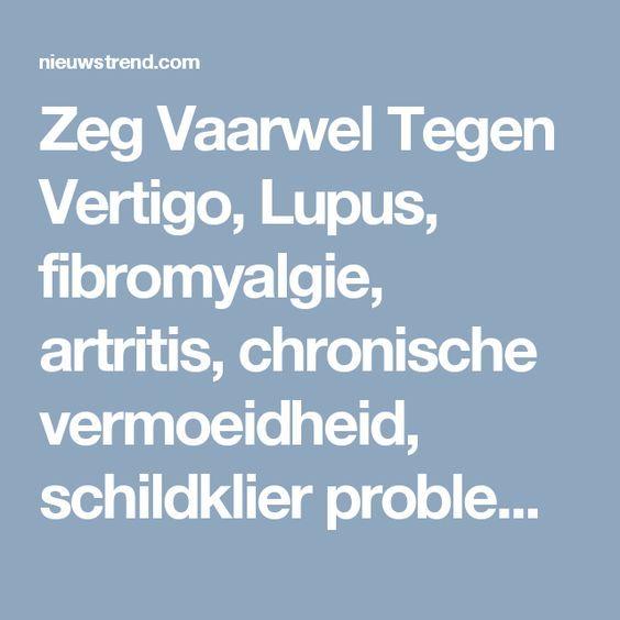Zeg Vaarwel Tegen Vertigo, Lupus, fibromyalgie, artritis, chronische vermoeidheid, schildklier problemen en veel meer! - NieuwsTrend