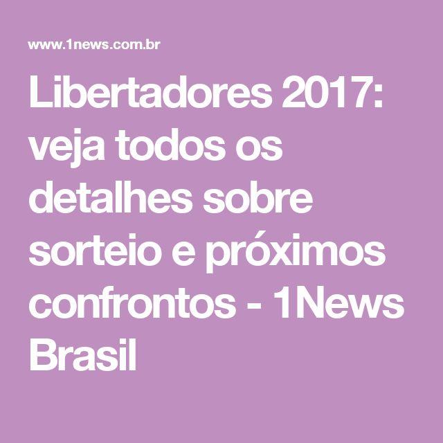 Libertadores 2017: veja todos os detalhes sobre sorteio e próximos confrontos - 1News Brasil