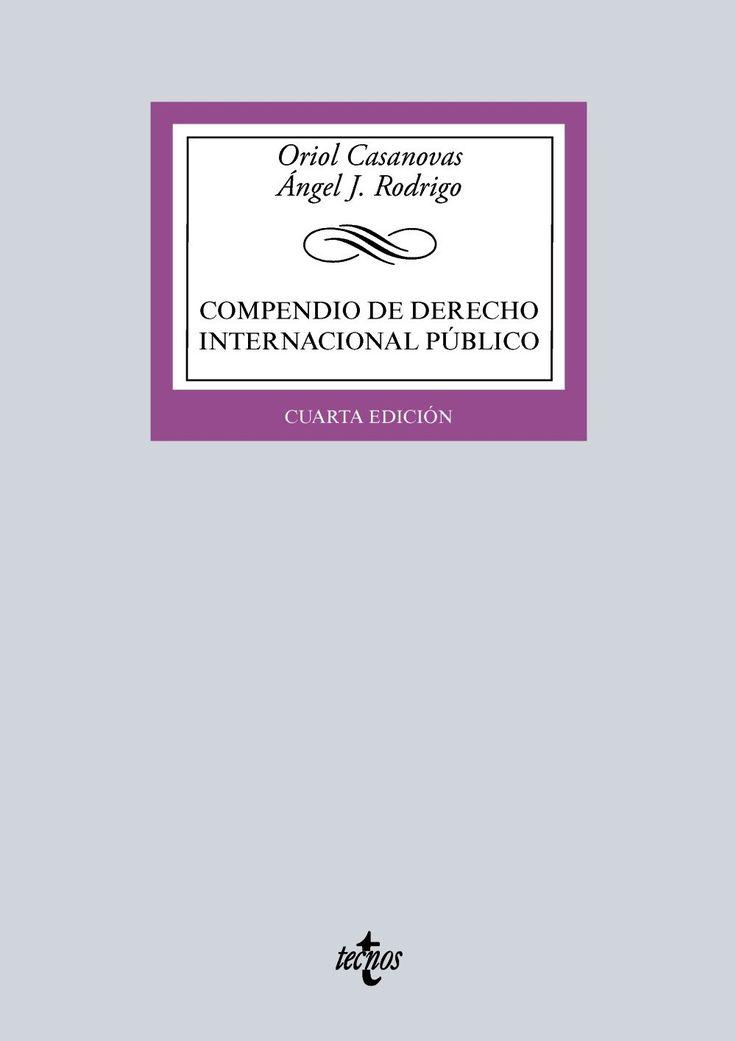 Compendio de derecho internacional público / Oriol Casanovas, Ángel J. Rodrigo. 4ª ed. Tecnos, 2015