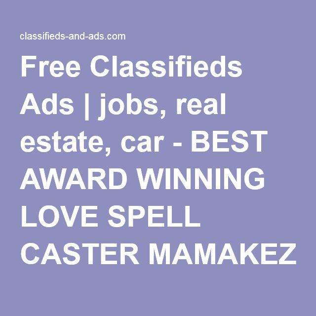 Free Classifieds Ads | jobs, real estate, car - BEST AWARD WINNING LOVE SPELL CASTER MAMAKEZ WHO CAN BRING BACK YOUR EX LOVER IN JUST 24HURS+27722099385