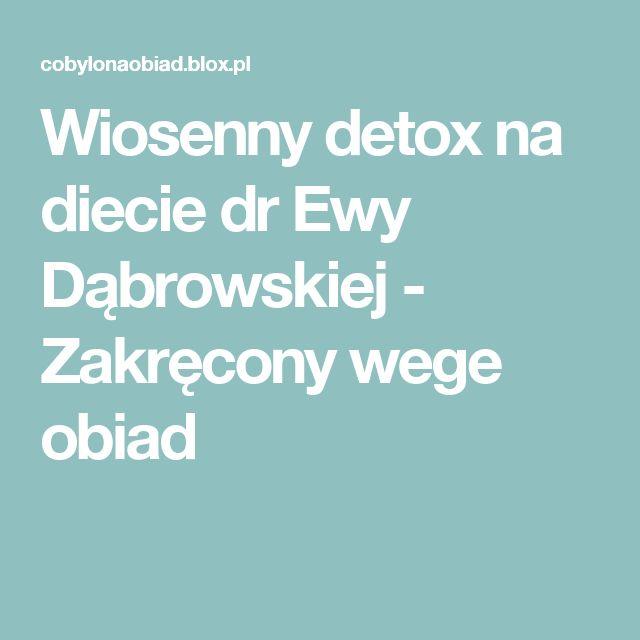 Wiosenny detox na diecie dr Ewy Dąbrowskiej - Zakręcony wege obiad