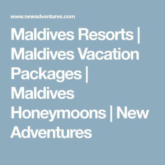 Maldives Resorts | Maldives Vacation Packages | Maldives Honeymoons | New Adventures