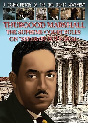 """A Graphic History of the Civil Rights Movement: Thurgood Marshall, The Supreme Court Rules on """"Separate but Equal"""" by Gary Jeffrey"""
