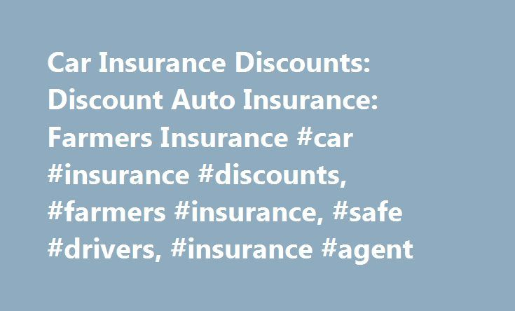 Car Insurance Discounts: Discount Auto Insurance: Farmers Insurance #car #insurance #discounts, #farmers #insurance, #safe #drivers, #insurance #agent http://uk.nef2.com/car-insurance-discounts-discount-auto-insurance-farmers-insurance-car-insurance-discounts-farmers-insurance-safe-drivers-insurance-agent/  # Car Insurance Discounts Depending on your state, you may be eligible for a variety of Auto insurance discounts *, such as: Distant student discounts for parents whose kids go to school…
