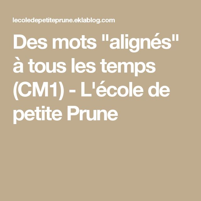 """Des mots """"alignés"""" à tous les temps (CM1) - L'école de petite Prune"""