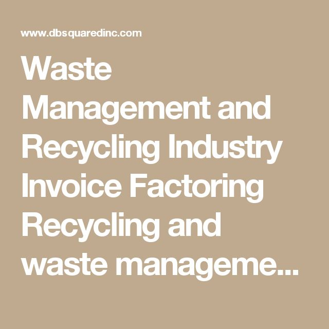 Waste Management and Recycling Industry Invoice Factoring Recycling and waste management companies can expedite cash flow with invoice factoring fees as low as 1% and free, same-day funding.