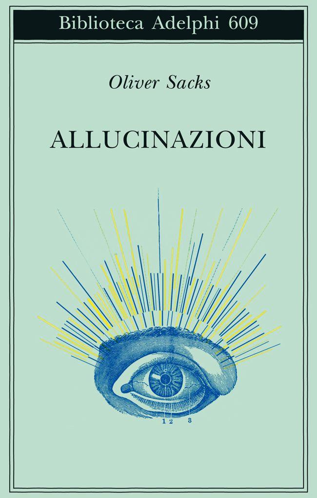 Allucinazioni di Oliver Sacks (Adelphi, 2013)