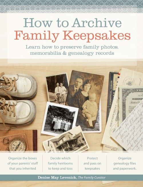 How to Archive Family Keepsakes Learn How to Preserve Family Photos, Memorabilia and Genealogy Records