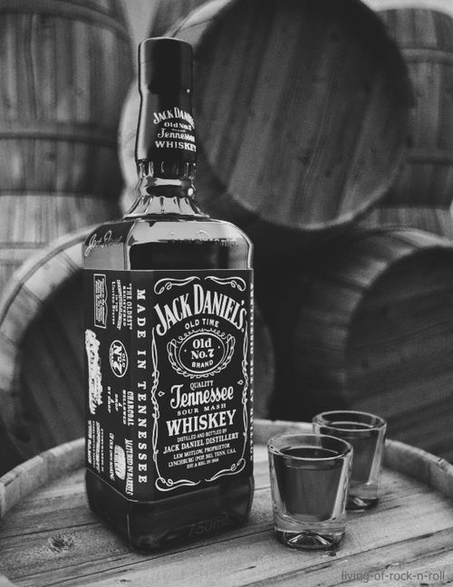 Jack Daniels, the only guy that's always there for me...