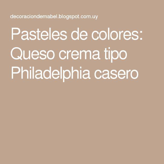 Pasteles de colores: Queso crema tipo Philadelphia casero