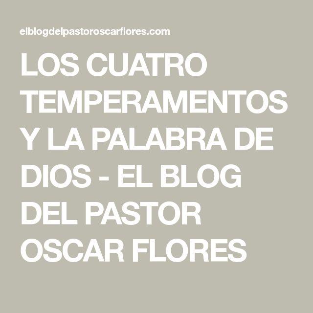 Los Cuatro Temperamentos Y La Palabra De Dios El Blog Del Pastor Oscar Flores Palabra De Dios Tipos De Temperamento Temperamento