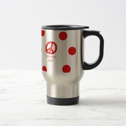 #Bosnian Language And Peace Symbol Design Travel Mug - #office #gifts #giftideas #business