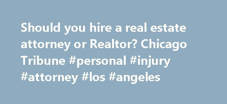 Should you hire a real estate attorney or Realtor? Chicago Tribune #personal #injury #attorney #los #angeles http://attorney.remmont.com/should-you-hire-a-real-estate-attorney-or-realtor-chicago-tribune-personal-injury-attorney-los-angeles/  #realtor attorney Should you hire a real estate attorney or Realtor? Q: We bought a house four years ago in Oklahoma and ended up renting it out after we moved out of state. After renting the house for two years, the current tenants want to buy it and we…