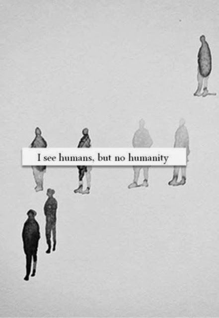I see humans, but no humanity | Anonymous ART of Revolution