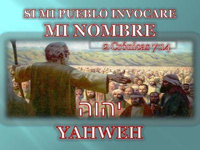 EL VERDADERO ISRAEL DE YAHWEH: SI MI PUEBLO INVOCARE MI NOMBRE 2 Crónicas 7:14