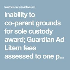 Inability to co-parent grounds for sole custody award; Guardian Ad Litem fees assessed to one party appropriate   Missouri Divorce & Family Law BlogMissouri Divorce & Family Law Blog
