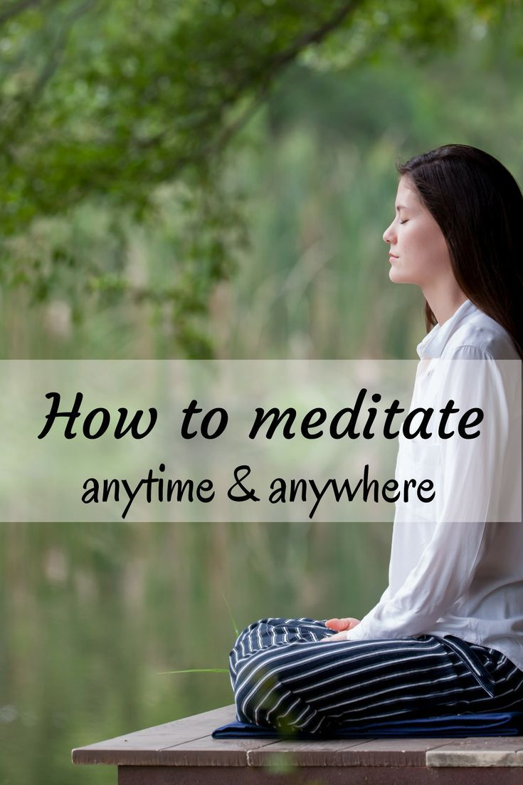 Easy and practical ways to meditate anytime and anywhere.