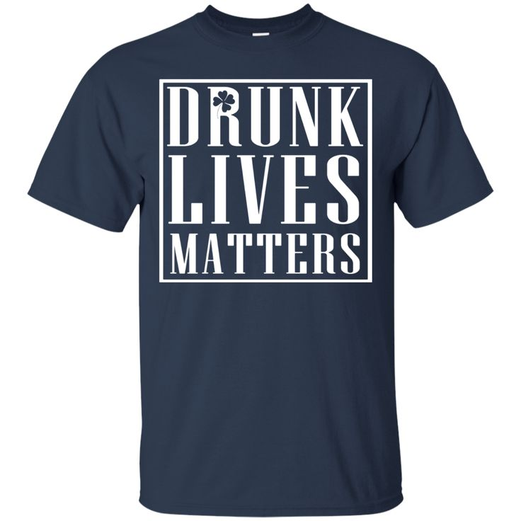 Drunk Lives Matters - Funny Drinking Humor Shirt