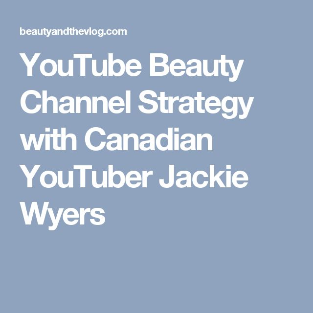 YouTube Beauty Channel Strategy with Canadian YouTuber Jackie Wyers