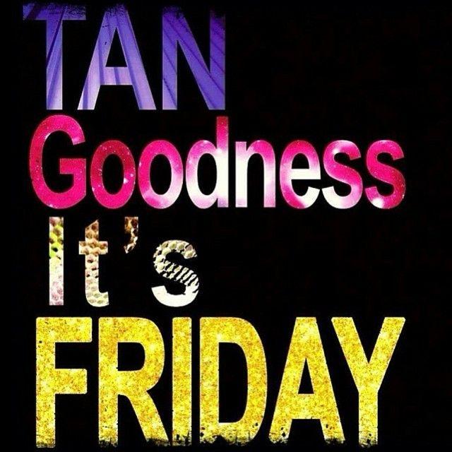 Tan Goodness It's Friday