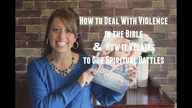 How to Deal With Violence in the Bible and How it Relates to Our Spiritu...