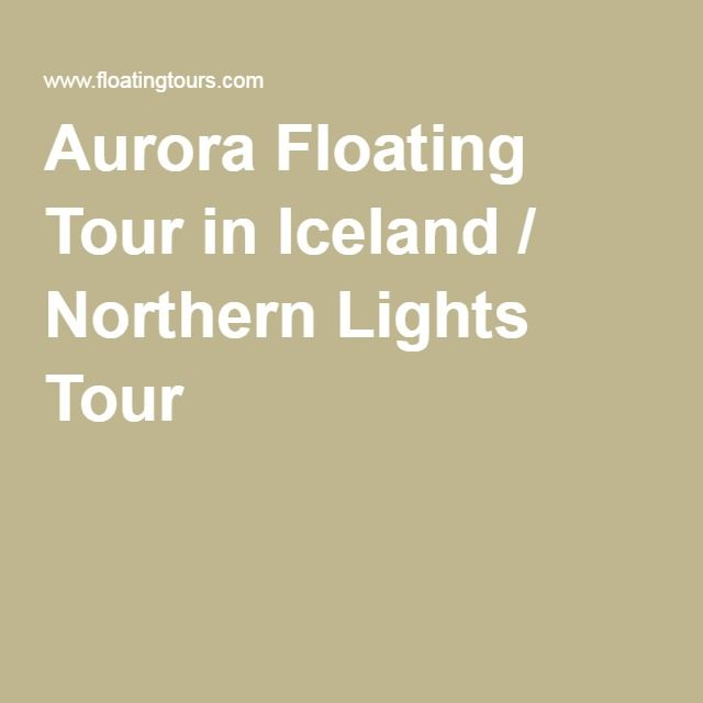 Aurora Floating Tour in Iceland / Northern Lights Tour