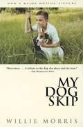 My Dog Skip -a memoir by Willie Morris published by Random House in 1995. Cover of movie novelization.  The story about nine-year-old Willie Morris growing up in Yazoo City, Mississippi, a tale of a boy and his dog in a small, sleepy Southern town that teaches us about family, friendship, love, devotion.