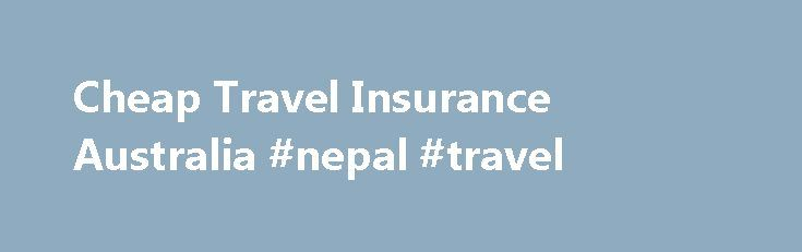 Cheap Travel Insurance Australia #nepal #travel http://travel.remmont.com/cheap-travel-insurance-australia-nepal-travel/  #travel insuranc # Overseas Travel Insurance Quote Destination & Type of Cover Complete! Why Travel Insuranz? Cheap Travel Insurance