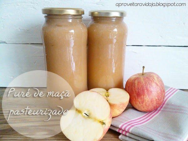 Como fazer puré de maçã pasteurizado | BLOG Aproveitar a Vida! www.aproveitaravida.pt