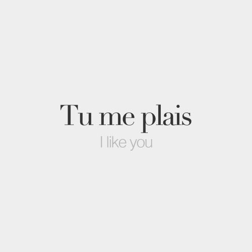 bonjourfrenchwords:  Tu me plais | I like you | /ty mə plɛ/
