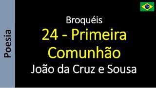 João da Cruz e Sousa - Broquéis: 24 - Primeira Comunhão
