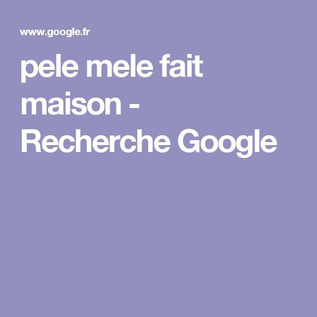 pele mele fait maison - Recherche Google