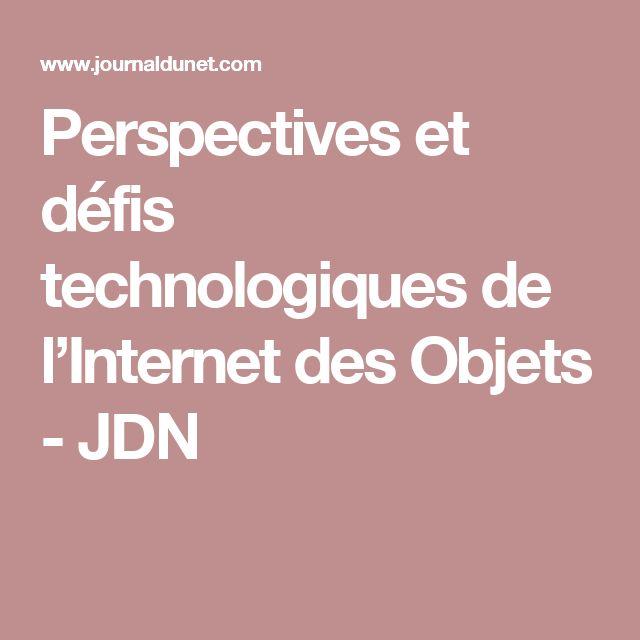 Perspectives et défis technologiques de l'Internet des Objets - JDN