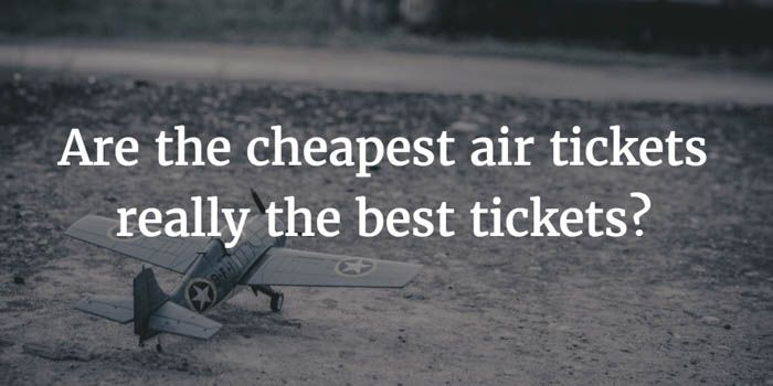 Are the cheapest air tickets really the best tickets Cheap air tickets sometimes have many hidden costs with them. What are these hidden costs and how can we avoid them?
