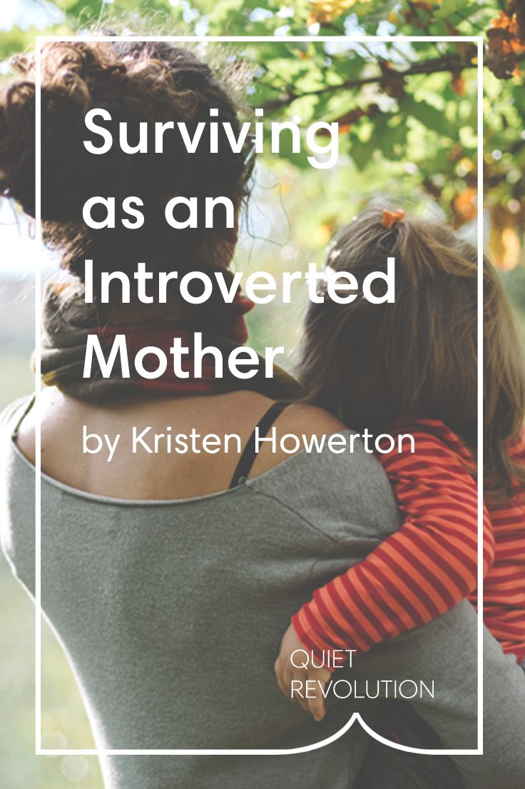"""""""If motherhood had been one of my biggest goals in life, why did I want to get away from my children?"""" @kristenhowerton on surviving as an introverted mother → http://www.quietrev.com/surviving-as-an-introverted-mother/"""