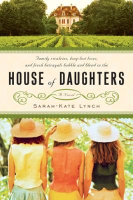 House of Daughters by Sarah-Kate Lynch, Click to Start Reading eBook, Lonely Clementine is the rightful heir to the House of Peine, the vineyard that has been in the famil