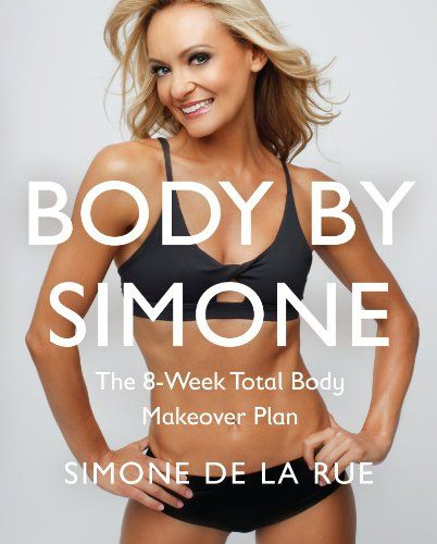 Body By Simone: The 8-Week Total-Body-Makeover Plan by Simone De La Rue