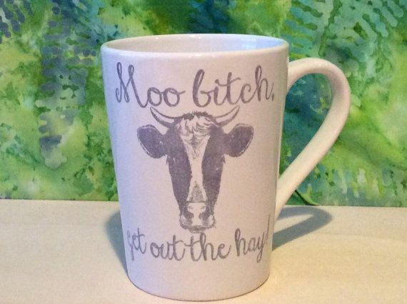 Moo Bitch get out the Hay Cow coffee mug by everlastingdoodle