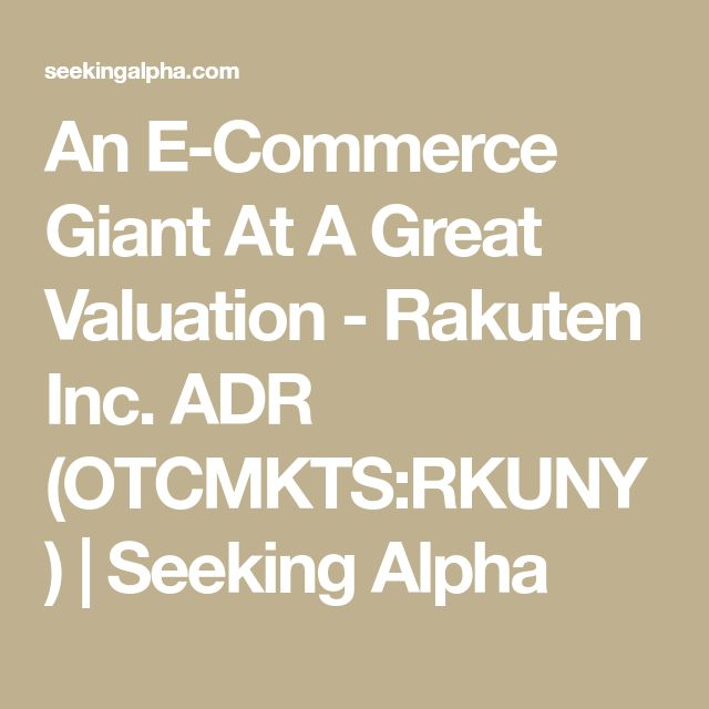 An E-Commerce Giant At A Great Valuation - Rakuten Inc. ADR (OTCMKTS:RKUNY) | Seeking Alpha