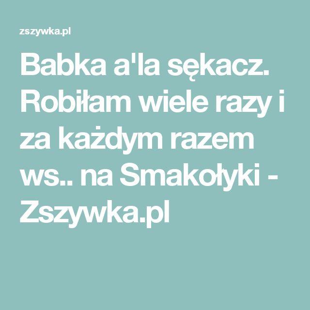 Babka a'la sękacz. Robiłam wiele razy i za każdym razem ws.. na Smakołyki - Zszywka.pl