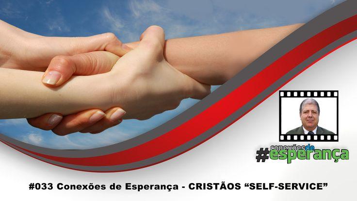 """#033 Conexões de Esperança - CRISTÃOS """"SELF-SERVICE"""""""