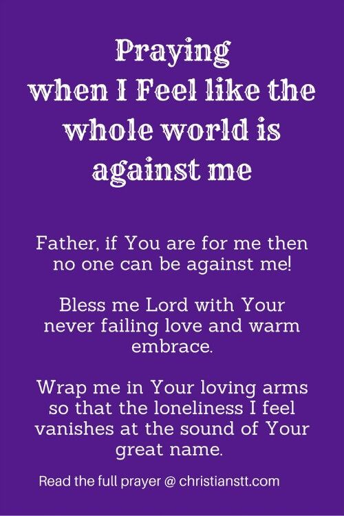Praying when I Feel like the whole world is against me