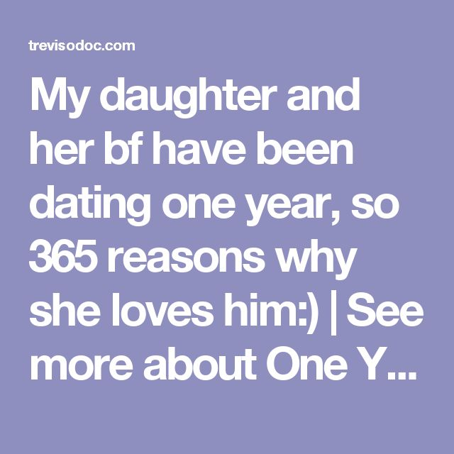 My daughter and her bf have been dating one year, so 365 reasons why she loves him:) | See more about One Year Anniversary, Dating and My Daughter. » Gifts for everybody